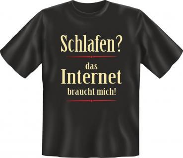 Fun T-Shirt Das Internet braucht mich Geburtstag Geschenk Shirt geil bedruckt