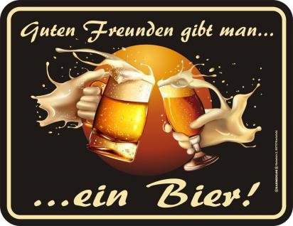 Fun Schild - Guten Freunden gibt man ein Bier - Blechschild Alu geprägt bedruckt