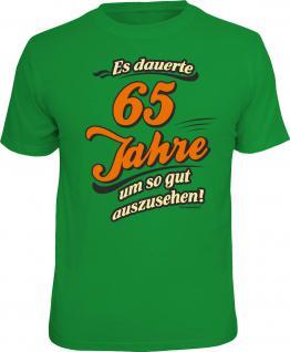 Geburtstag T-Shirt 65 Jahre - um so gut auszusehen Shirt Geschenk geil bedruckt