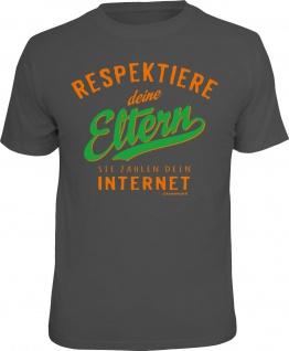 Fun T-Shirt Respektiere deine Eltern wg. Internet Shirt Geschenk geil bedruckt