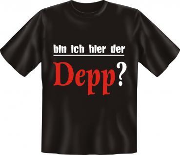 T-Shirt - Bin ich hier der Depp ? - Fun Shirts Geburtstag Geschenk geil bedruckt