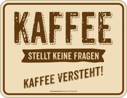 Fun Schild - Kaffee stellt keine Fragen - Alu Blechschild geprägt bedruckt
