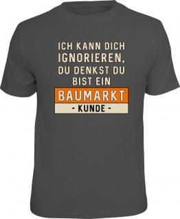 Fun T-Shirt Ignorieren wie ein Baumarkt Kunde Shirt Geschenk geil bedruckt