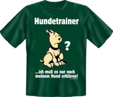 bedrucktes Fun T-Shirt Shirts - Hundetrainer Hunde Trainer - Geburtstag Geschenk