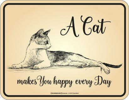 Katzen Blechschild A Cat makes you happy every Day Schild Alu geprägt bedruckt