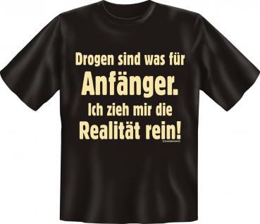 T-Shirt Drogen sind was für Anfänger - Realität Fun Shirt Geschenk geil bedruckt