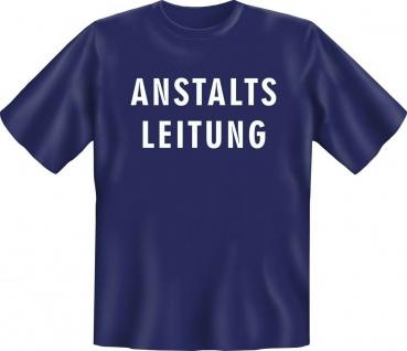 Fun T-Shirt Anstaltsleitung Karneval Fasching Jux Shirt Geschenk geil bedruckt