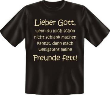 geil bedrucktes Fun T-Shirt Shirts - Lieber Gott Fette Freunde - Geschenk