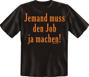 Arbeit T-Shirt Shirt geil bedruckt - Jemand muss den Job ja machen - Geschenk