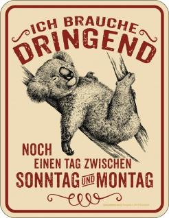 Fun Schild - Dringend ein Tag zwischen Sonntag und Montag - Blechschild bedruckt