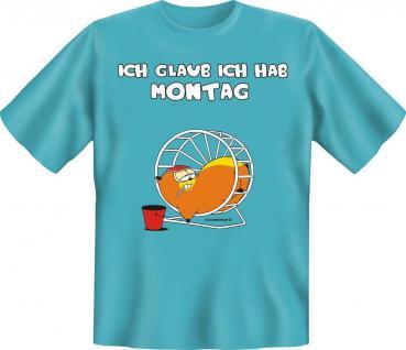 T-Shirt - Ich glaub ich hab Montag - Geburtstag Fun Shirt Geschenk geil bedruckt