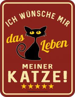 Fun Blechschild Wünsche mir das Leben meiner Katze Schild Alu geprägt bedruckt