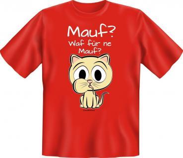 T-Shirt - Katze Waf für ne Mauf ? - Geburtstag Fun Shirts Geschenk geil bedruckt