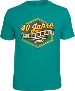 Geburtstag T-Shirt 40 Jahre - Nie war ich besser Shirt Geschenk geil bedruckt