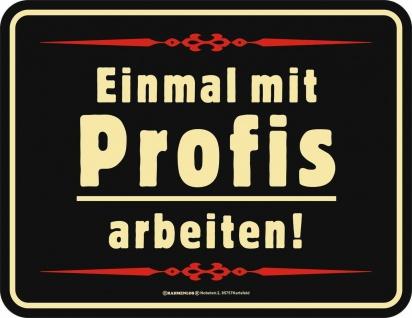 Blechschild Einmal mit Profis arbeiten Fun Schild Alu geprägt bedruckt rostfrei