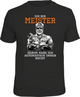 Fun T-Shirt Ich bin Meister und habe immer Recht Shirt Geschenk geil bedruckt