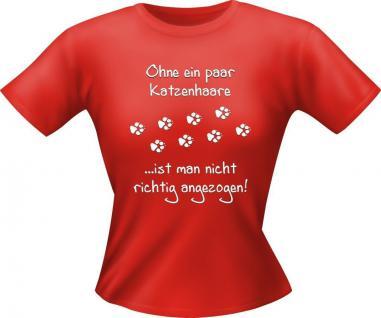 Girlie Lady Fun T-Shirt Shirts geil bedruckt - Ohne ein paar Katzenhaare - Katze - Vorschau
