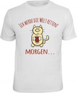 Fun T-Shirt Morgen werde ich die Welt retten Katze Shirt Geschenk geil bedruckt