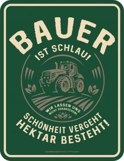 Fun Blechschild Bauer ist schlau - Hektar besteht Schild Alu geprägt bedruckt