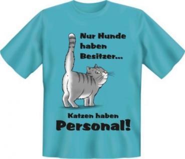geil bedrucktes Fun T-Shirt Shirts - Katzen haben Personal - Geburtstag Geschenk