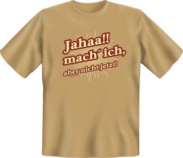 Fun T-Shirt Jahaa , aber nicht jetzt Shirt Geburtstag Geschenk geil bedruckt