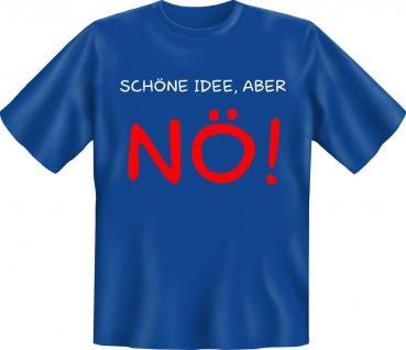 T-Shirt - Schöne Idee , aber Nö - Fun Shirts Geburtstag Geschenk geil bedruckt