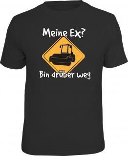 Fun T-Shirt Meine Ex ? Bin drüber weg Walze Shirt 4 Heroes geil bedruckt