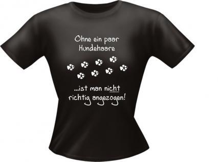 Girlie Lady Fun T-Shirt Shirts frech bedruckt - Ohne ein paar Hundehaare - Hund