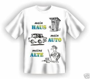 geil bedruckte Fun-Shirts T-Shirt - Mein Haus Mein Auto Meine Alte - Geschenk