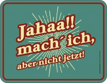 Blechschild Jahaa , aber nicht jetzt Fun Schild Alu geprägt bedruckt rostfrei