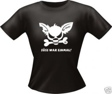 geil bedruckte Girlie Shirts Lady Shirt - Süss war einmal - Geburtstag Geschenk