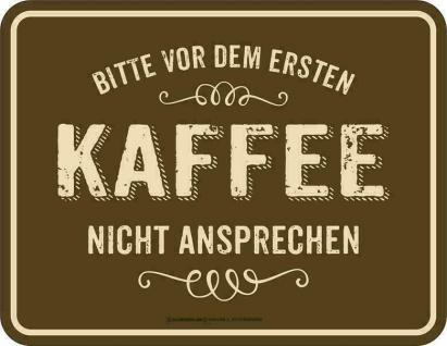 Fun Schild - Ohne Kaffee nicht ansprechen - Blechschild bedruckt Männer Geschenk