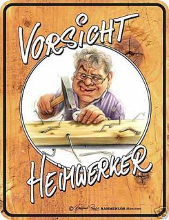 Fun Schild Blechschild geil bedruckt + geprägt - Vorsicht Heimwerker - Geschenk
