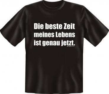 T-Shirt Die beste Zeit meines Lebens Fun Shirt Geburtstag Geschenk geil bedruckt