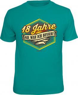 Geburtstag T-Shirt 18 Jahre - Nie war ich besser Shirt Geschenk geil bedruckt