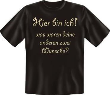 geil bedrucktes Fun T-Shirt Shirts - Hier bin ich Wünsche - Geburtstag Geschenk