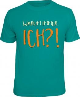 Fun T-Shirt Warum immer ich Geburtstag Shirt Geschenk geil bedruckt