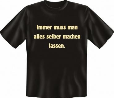 T-Shirt - Immer muss man alles selber machen lassen Fun Shirt Geschenk bedruckt