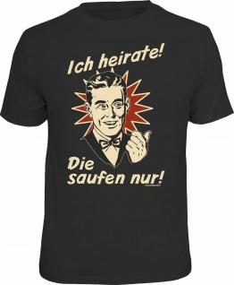 Junggesellenabschied T-Shirt Ich heirate - Die saufen nur Shirt geil bedruckt