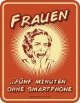 Fun Schild - Frauen ohne Smartphone Blechschild