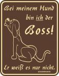 Fun Blechschild - Boss vom Hund