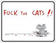 Katzen Fun Schilder - Fuck the Cats