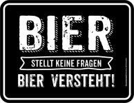 Fun Blechschild Bier stellt keine Fragen Schild Alu geprägt geil bedruckt