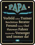 Fun Schild - Papa ist immer da - Blechschild Alu geprägt geil bedruckt rostfrei
