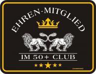Schild Geburtstag Blechschild bedruckt + geprägt - Ehrenmitglied im 50 + Club