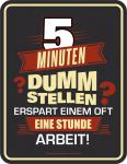 Fun Schild 5 Minuten dumm stellen Alu Blechschild geprägt geil bedruckt Geschenk
