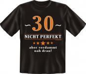 T-Shirt 30 nicht perfekt , nah dran Fun Shirts Geburtstag Geschenk geil bedruckt