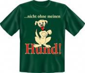 geil bedrucktes Fun T-Shirt Shirt - Nicht ohne meinen Hund - Geburtstag Geschenk