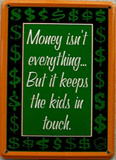 Money isn't everything Mini Blechschild