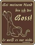 Funschild Bei meinem Hund bin ich der Boss